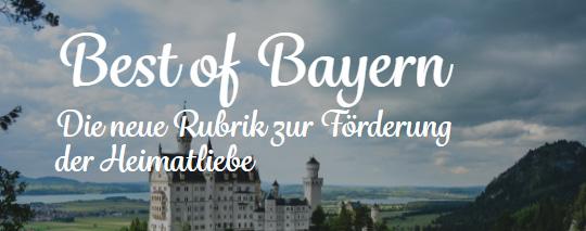Best of Bayern - Die Rubrik zur Förderung der Heimatliebe